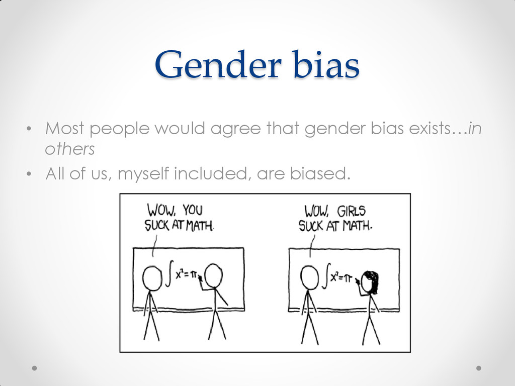 Gender bias • Most people would agree that gend...