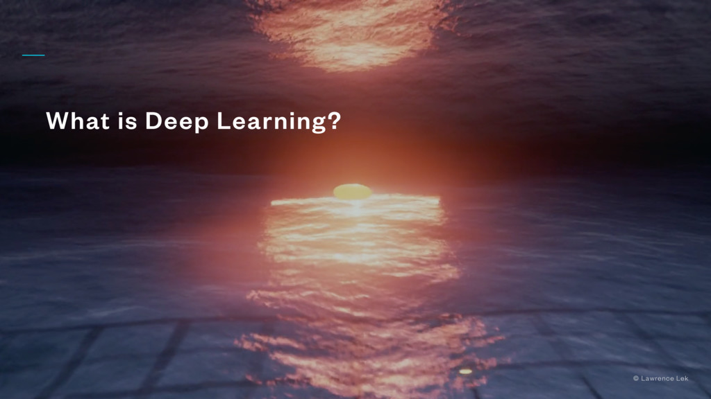 What is Deep Learning? © Lawrence Lek