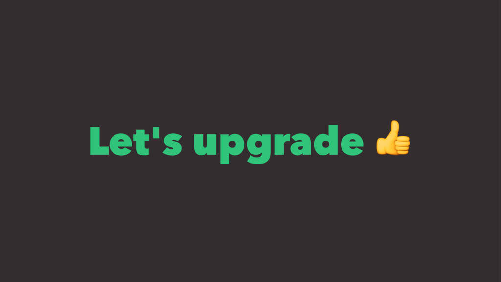 Let's upgrade !