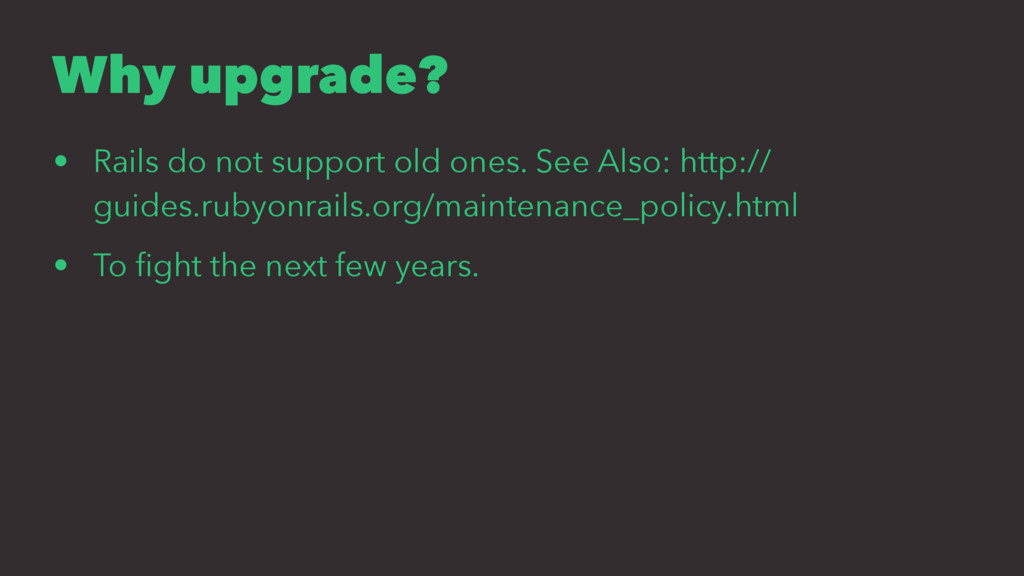 Why upgrade? • Rails do not support old ones. S...