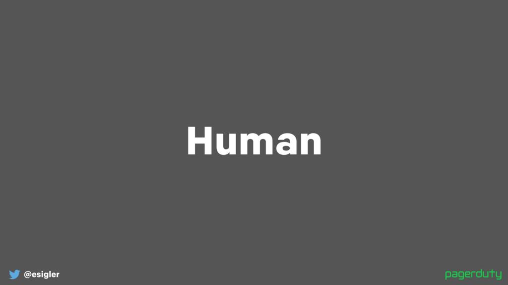 @esigler Human