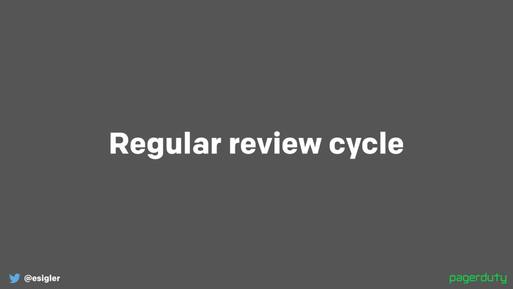 @esigler Regular review cycle