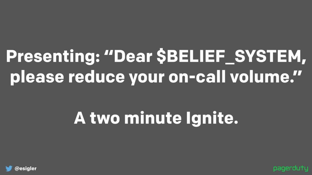 "@esigler Presenting: ""Dear $BELIEF_SYSTEM, plea..."