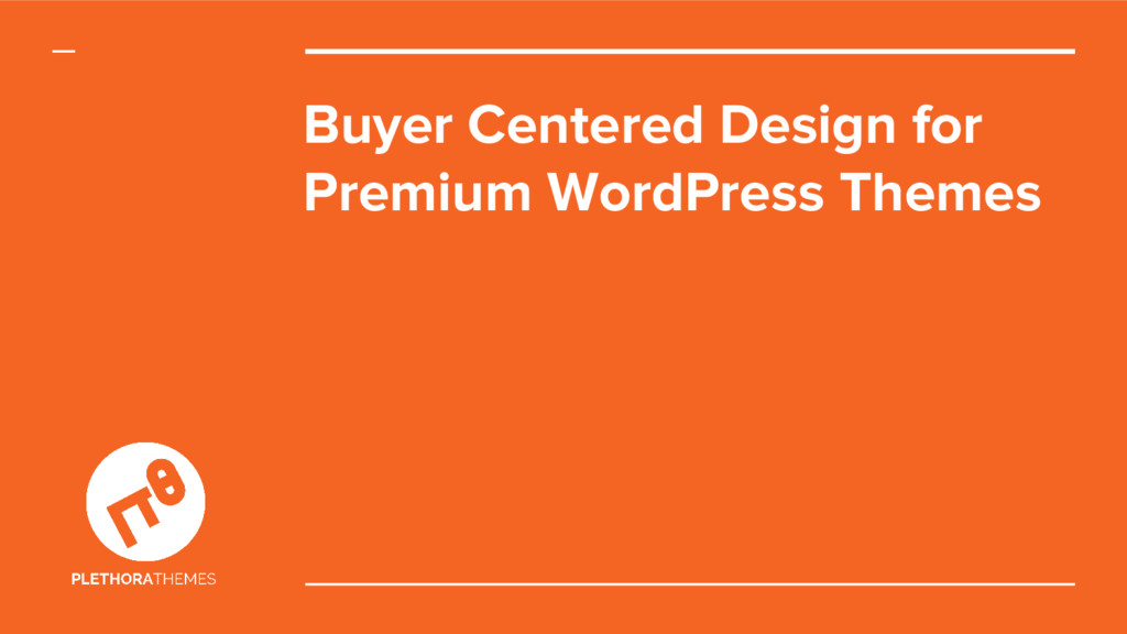 Buyer Centered Design for Premium WordPress The...