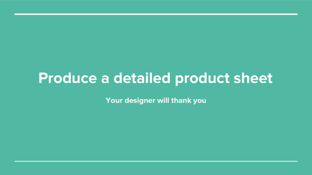 Produce a detailed product sheet Your designer ...