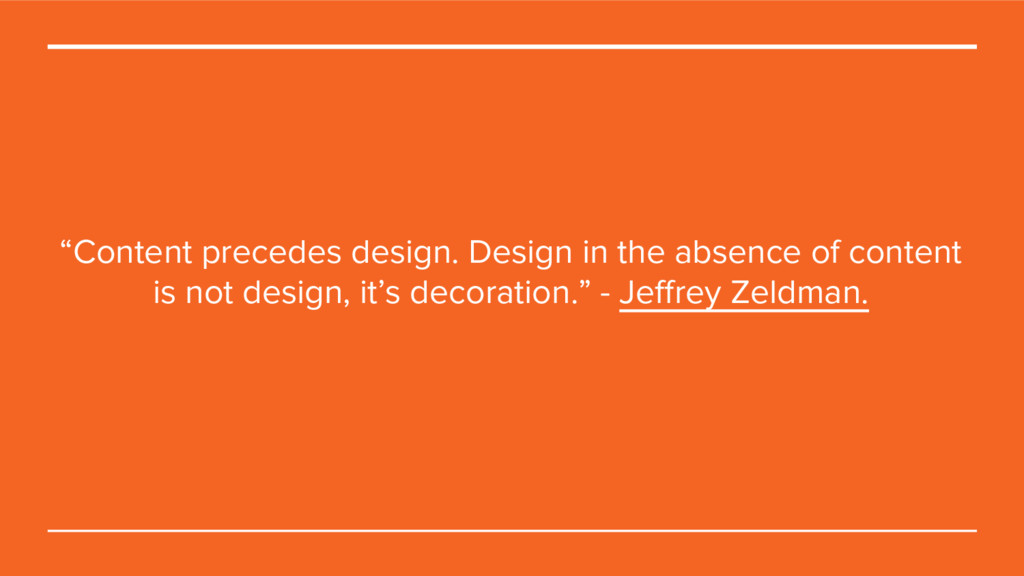 """Content precedes design. Design in the absence..."