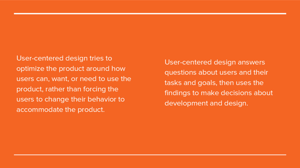 User-centered design tries to optimize the prod...