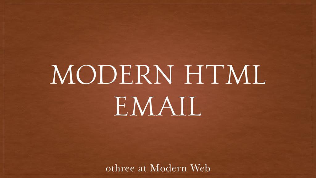 MODERN HTML EMAIL othree at Modern Web