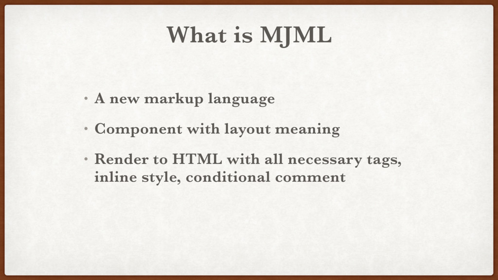 What is MJML • A new markup language • Componen...