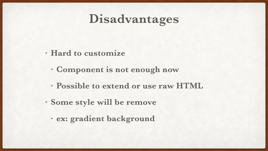 Disadvantages • Hard to customize • Component i...