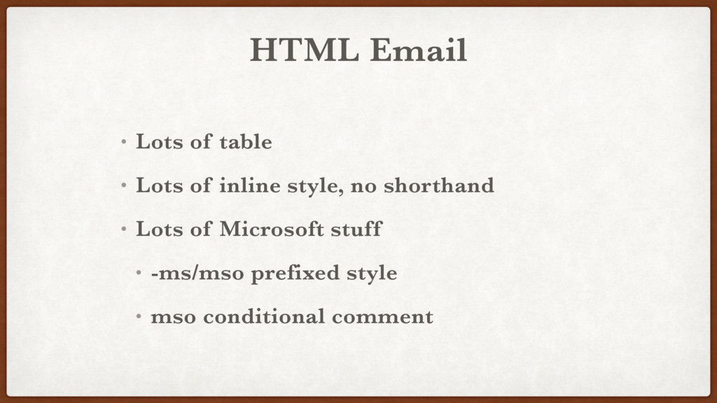 HTML Email • Lots of table • Lots of inline sty...