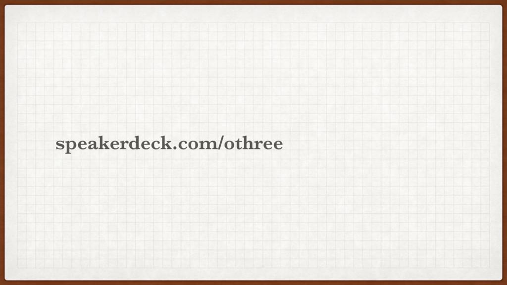 othree speakerdeck.com/