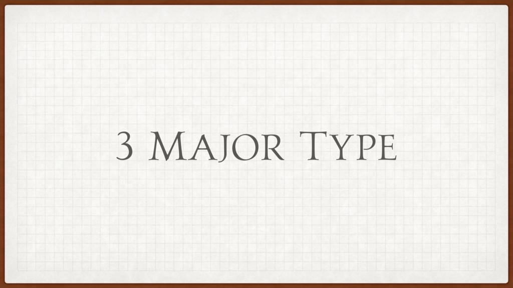 3 Major Type