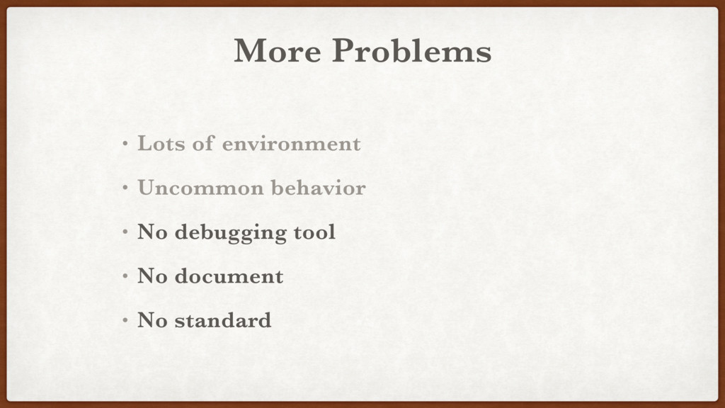 More Problems • Lots of environment • Uncommon ...