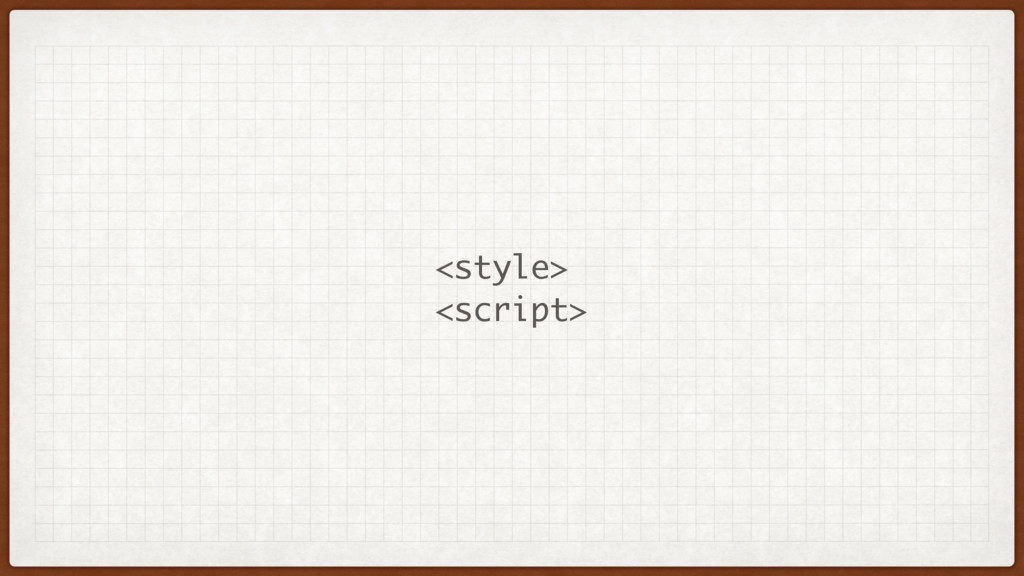<style> <script>