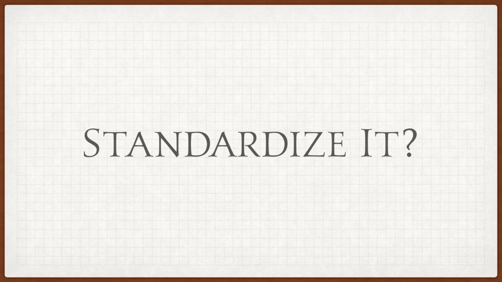 Standardize It?
