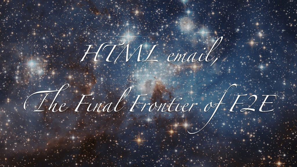 HTML email, The Final Frontier of F2E