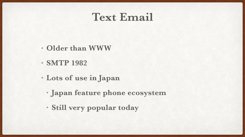 Text Email • Older than WWW • SMTP 1982 • Lots ...