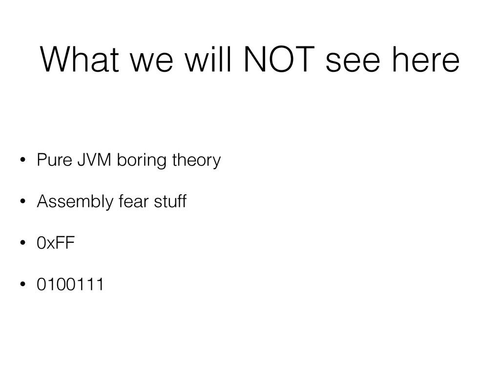What we will NOT see here • Pure JVM boring the...