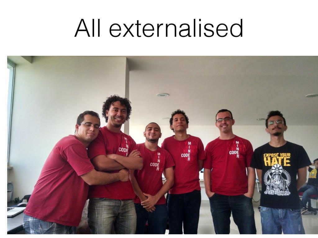 All externalised
