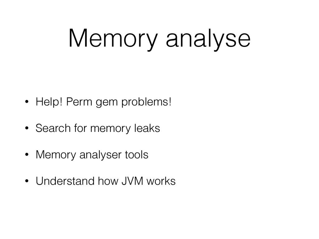 Memory analyse • Help! Perm gem problems! • Sea...