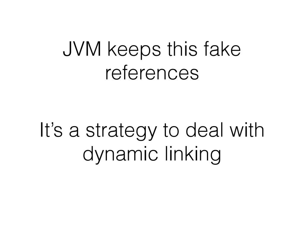JVM keeps this fake references It's a strategy ...