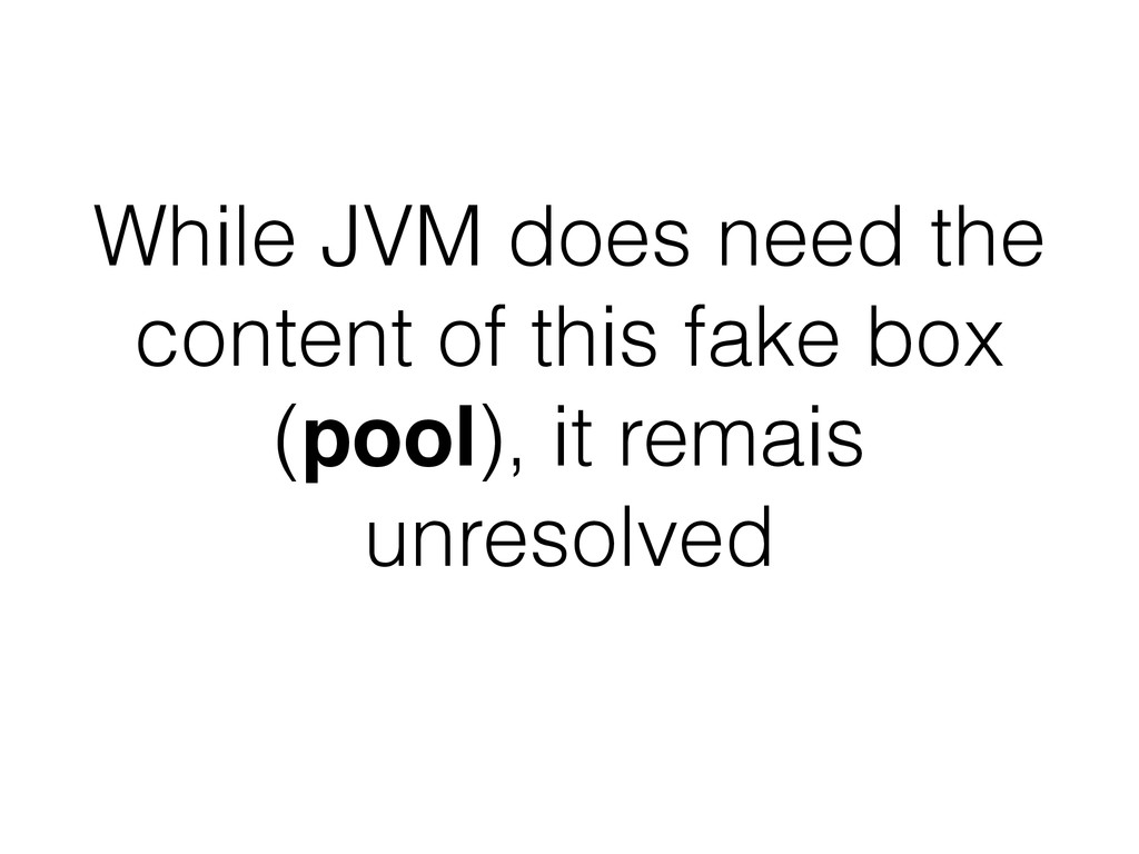 While JVM does need the content of this fake bo...