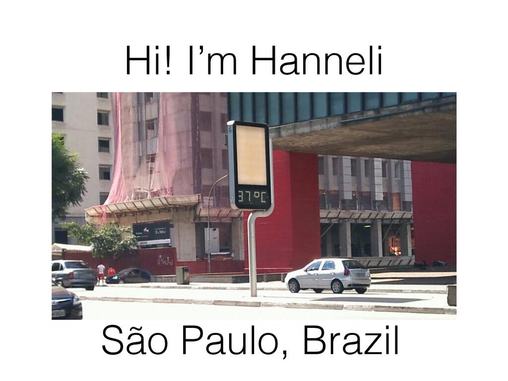 Hi! I'm Hanneli São Paulo, Brazil