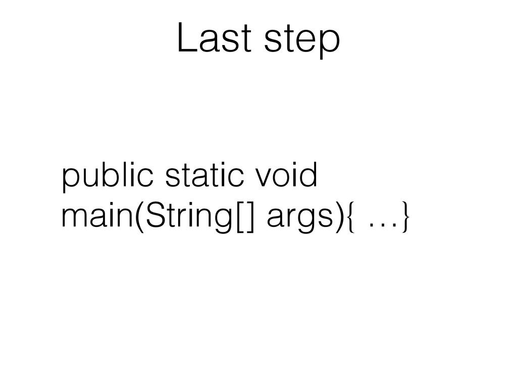 Last step public static void main(String[] args...