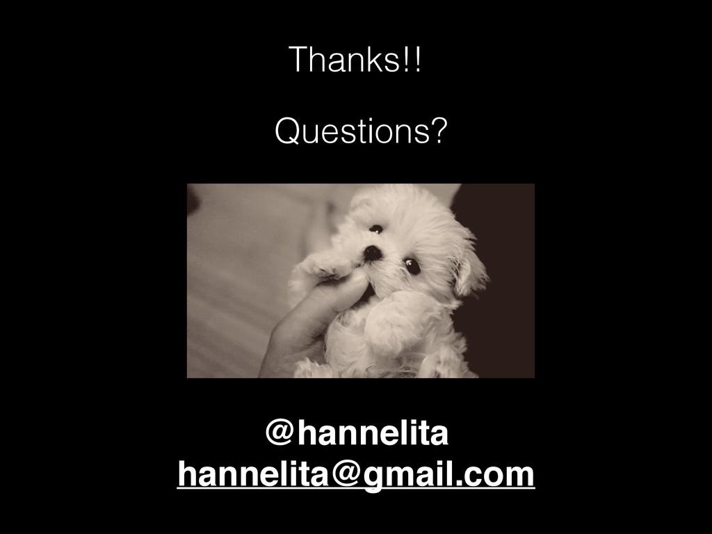 Thanks!! Questions? @hannelita hannelita@gmail....