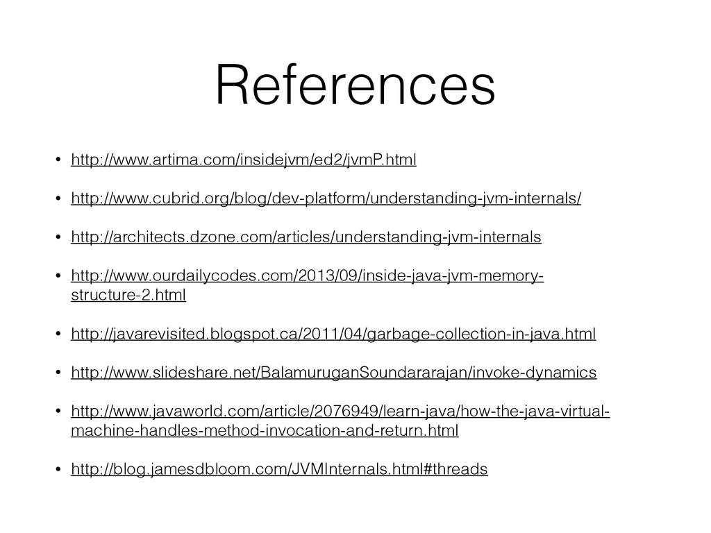 References • http://www.artima.com/insidejvm/ed...
