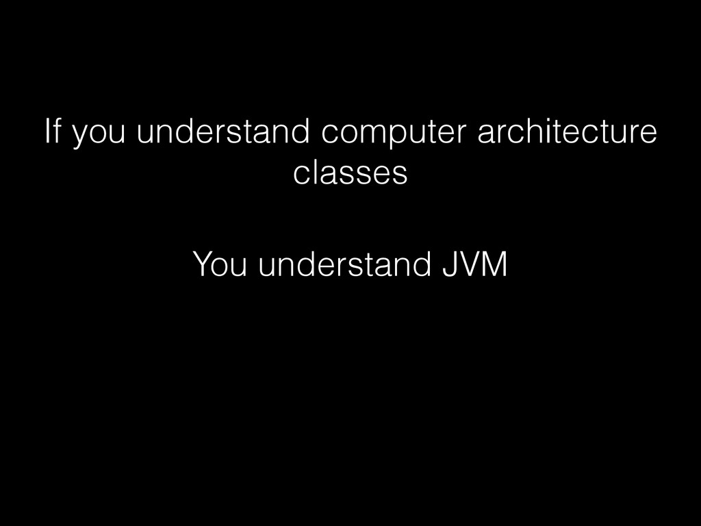 If you understand computer architecture classes...