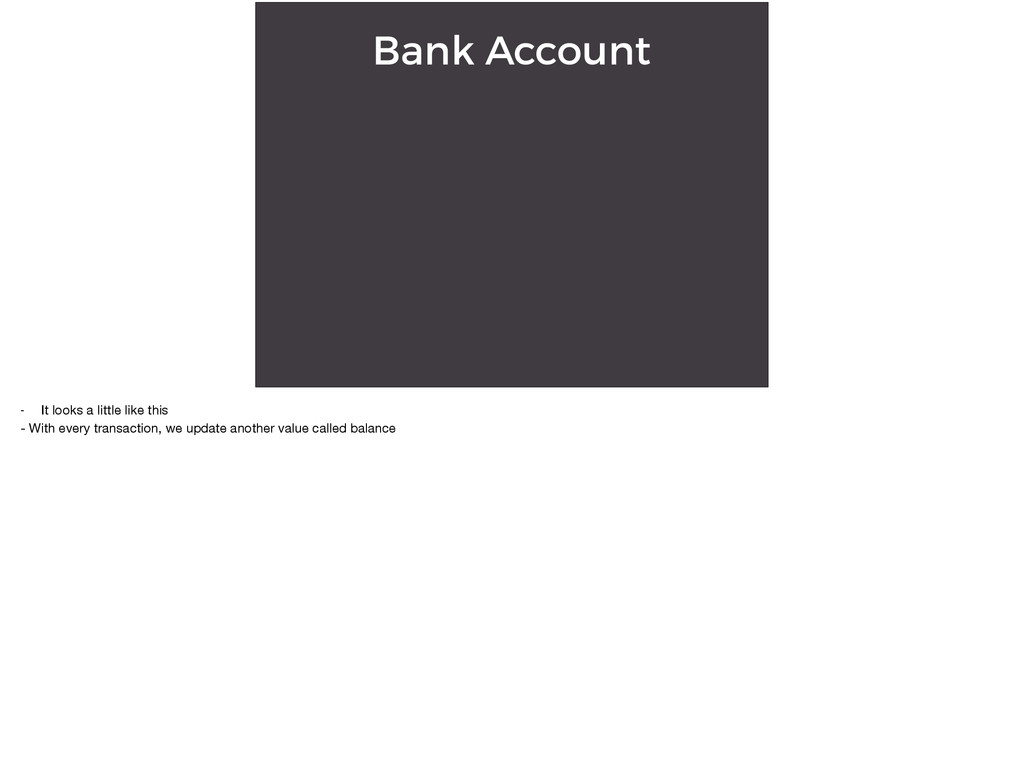 Bank Account - It looks a little like this  - W...
