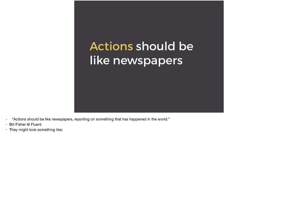 "Actions should be like newspapers - ""Actions sh..."