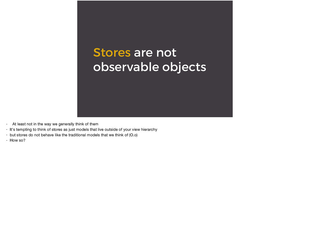Stores are not observable objects - At least no...