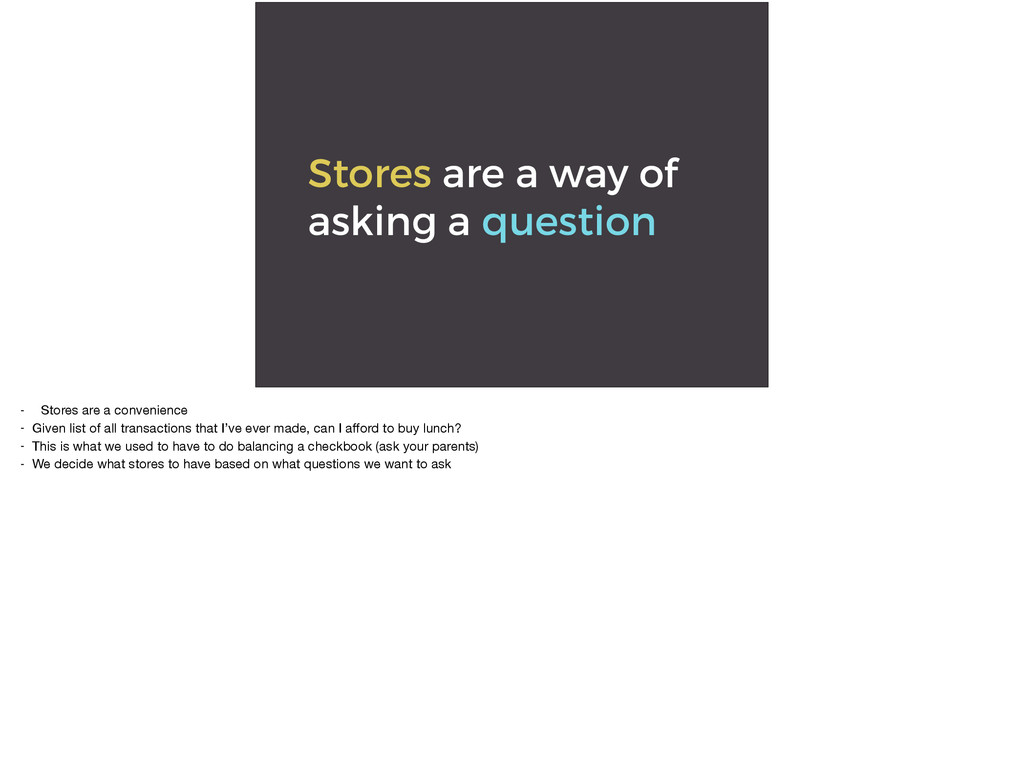 Stores are a way of asking a question - Stores ...