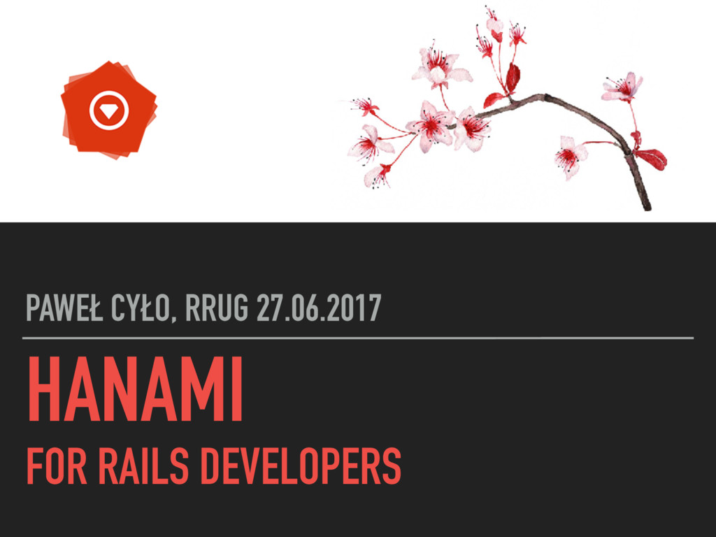 HANAMI FOR RAILS DEVELOPERS PAWEŁ CYŁO, RRUG 27...