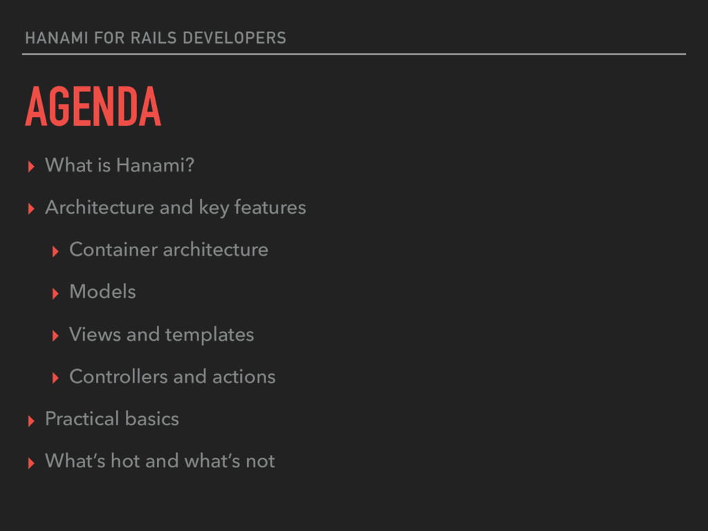 HANAMI FOR RAILS DEVELOPERS AGENDA ▸ What is Ha...