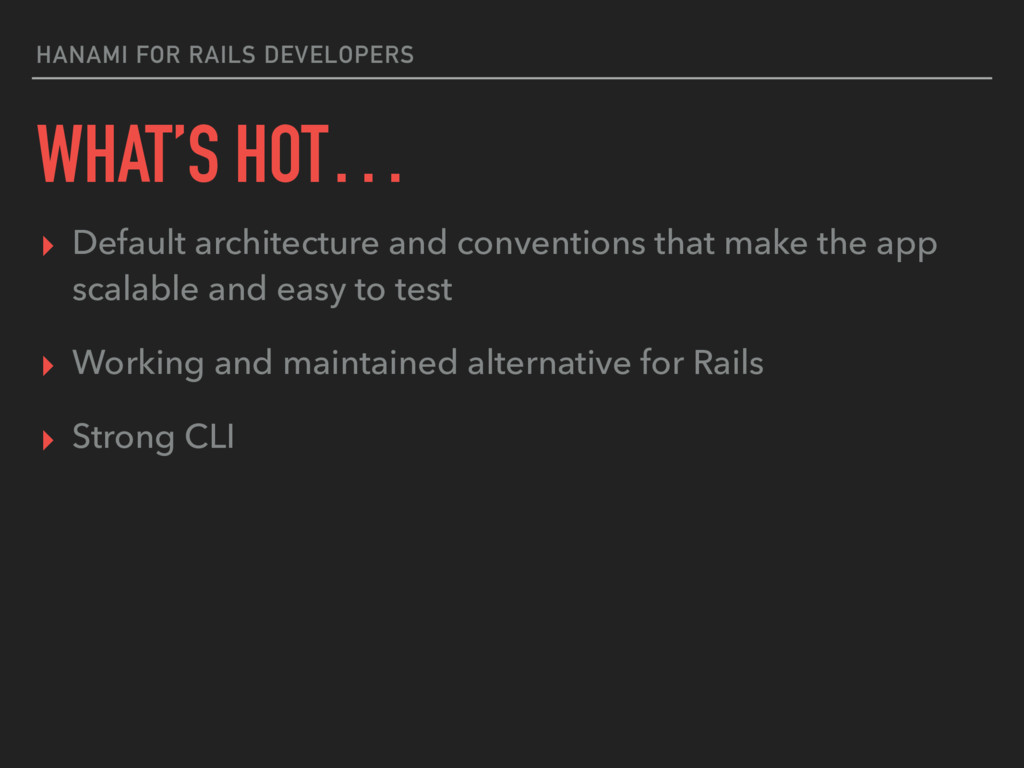 HANAMI FOR RAILS DEVELOPERS WHAT'S HOT… ▸ Defau...