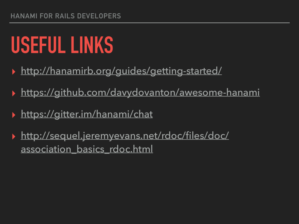 HANAMI FOR RAILS DEVELOPERS USEFUL LINKS ▸ http...