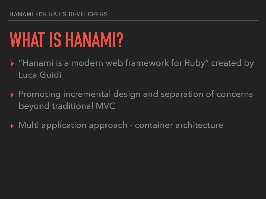 "HANAMI FOR RAILS DEVELOPERS WHAT IS HANAMI? ▸ ""..."