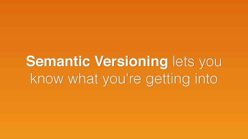 Semantic Versioning lets you know what you're g...