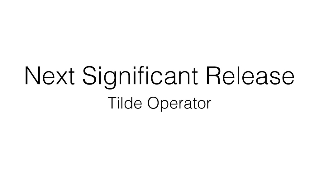 Next Significant Release Tilde Operator