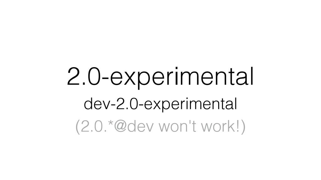 2.0-experimental dev-2.0-experimental (2.0.*@de...