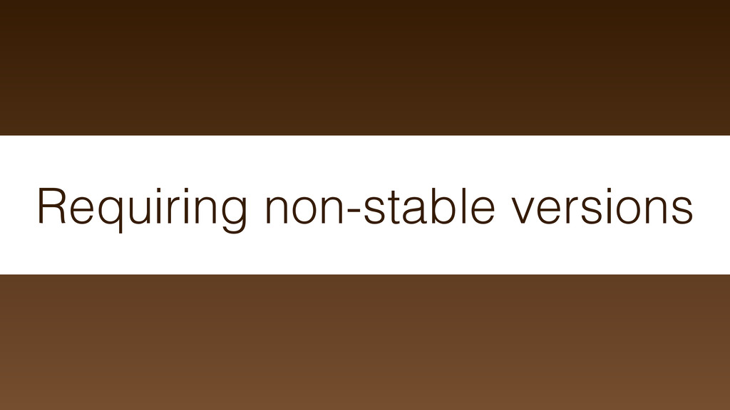 Requiring non-stable versions