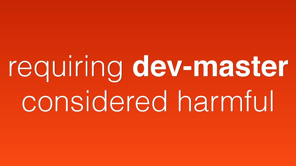 requiring dev-master considered harmful