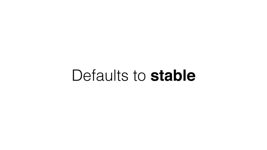 Defaults to stable