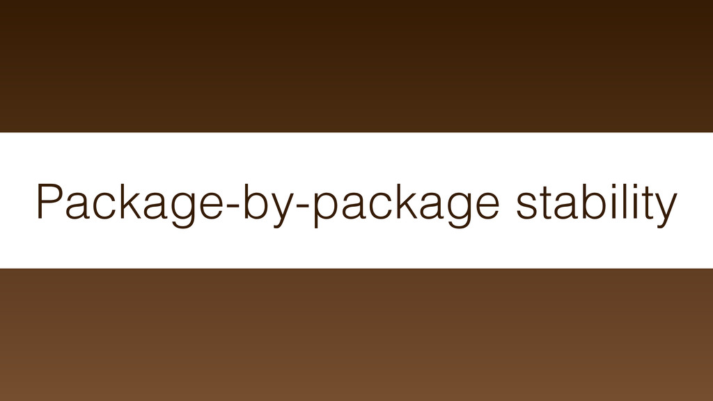 Package-by-package stability