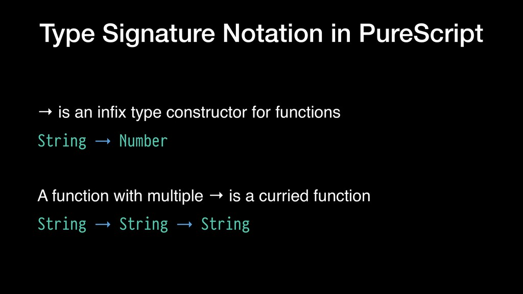 Type Signature Notation in PureScript → is an i...