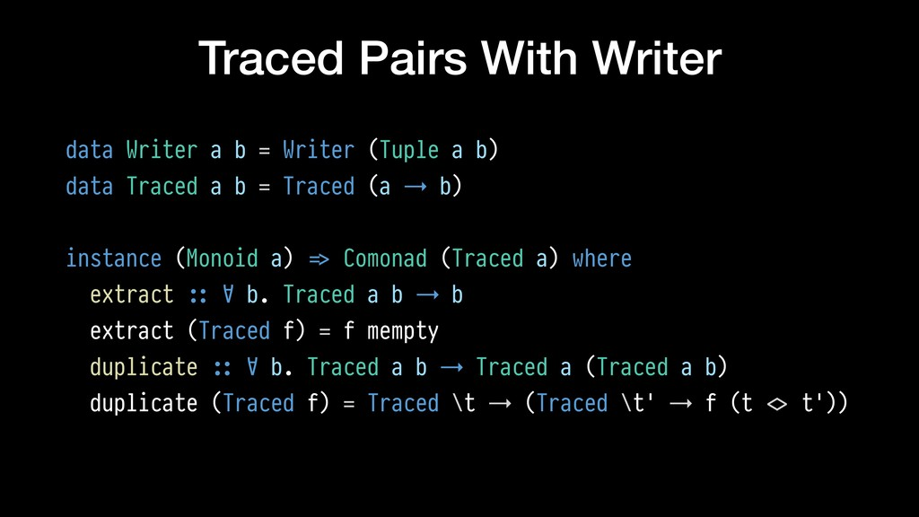 Traced Pairs With Writer data Writer a b = Writ...